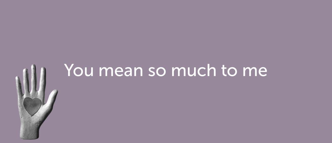 Как признаться в любви на английском — You mean so much to me
